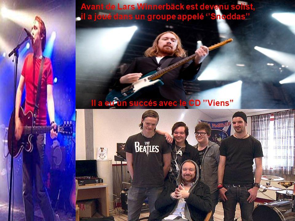 Avant de Lars Winnerbäck est devenu solist, il a joué dans un groupe appelé Snoddas Il a eu un succés avec le CD Viens