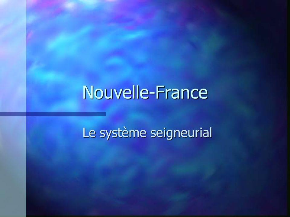 Nouvelle-France Le système seigneurial