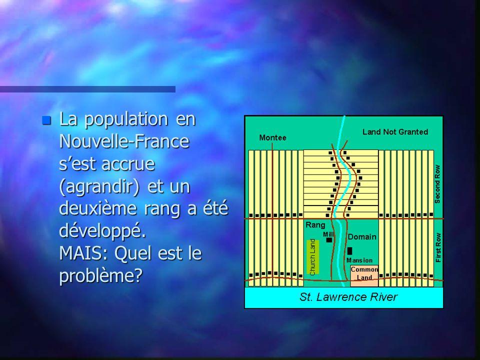 n La population en Nouvelle-France sest accrue (agrandir) et un deuxième rang a été développé. MAIS: Quel est le problème?
