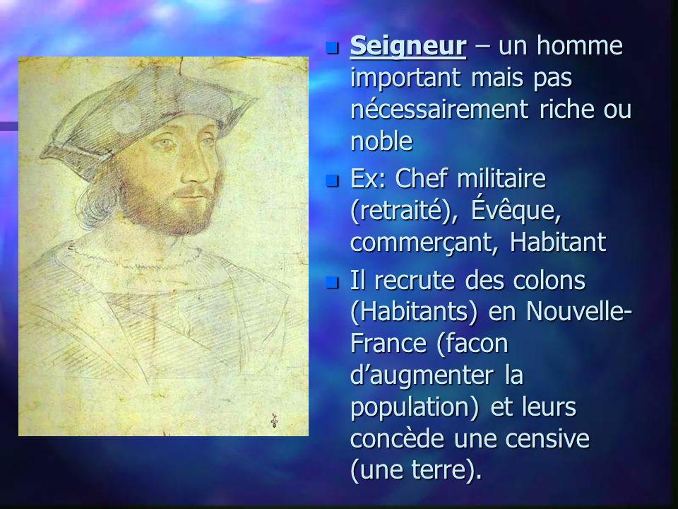 n Seigneur – un homme important mais pas nécessairement riche ou noble n Ex: Chef militaire (retraité), Évêque, commerçant, Habitant n Il recrute des
