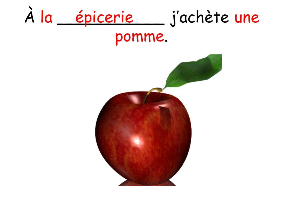 À la ___________ jachète une pomme. épicerie