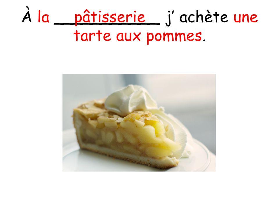 À la ___________ j achète une tarte aux pommes. pâtisserie