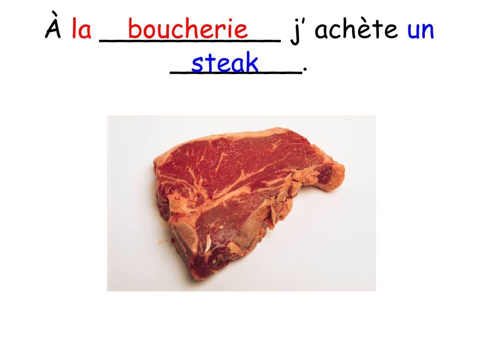 À la ___________ j achète un ________. boucherie steak