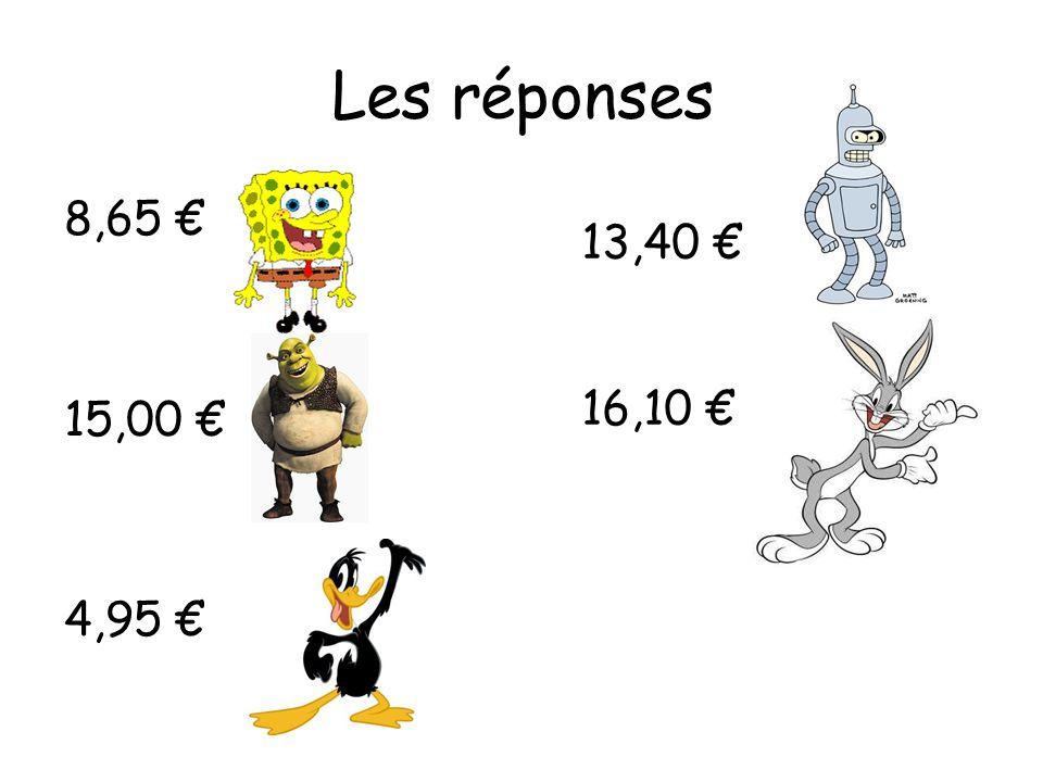 Les réponses 8,65 15,00 4,95 13,40 16,10