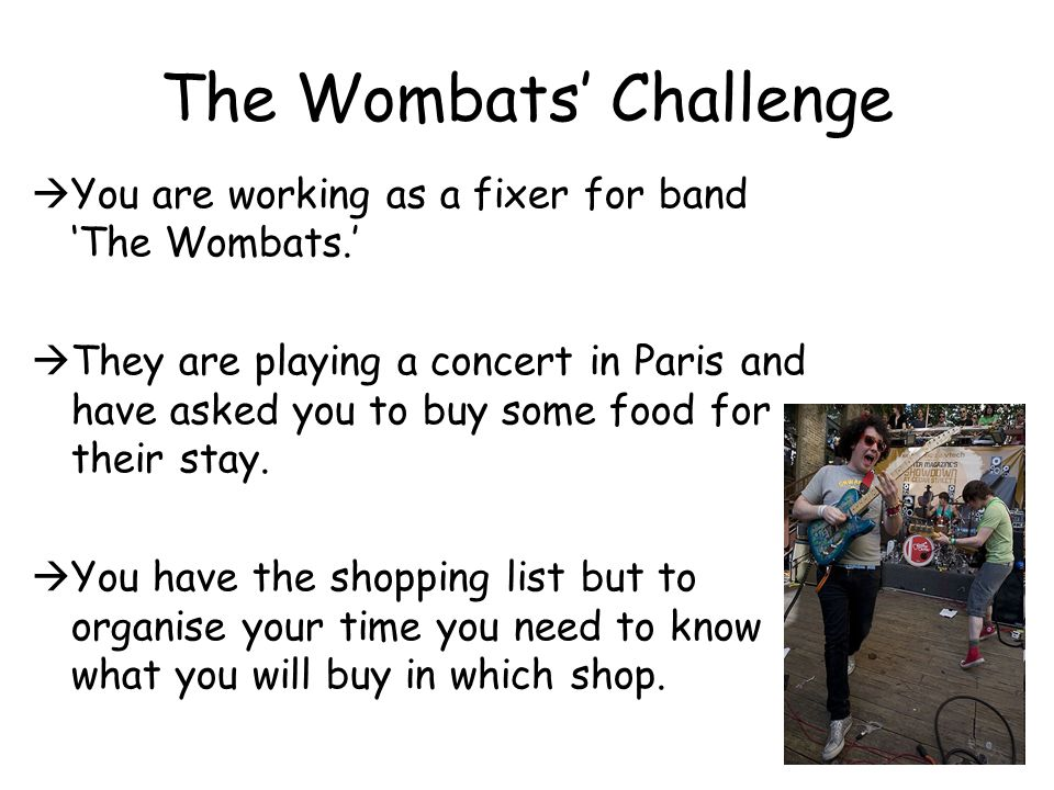 The Wombats Challenge You are working as a fixer for band The Wombats.