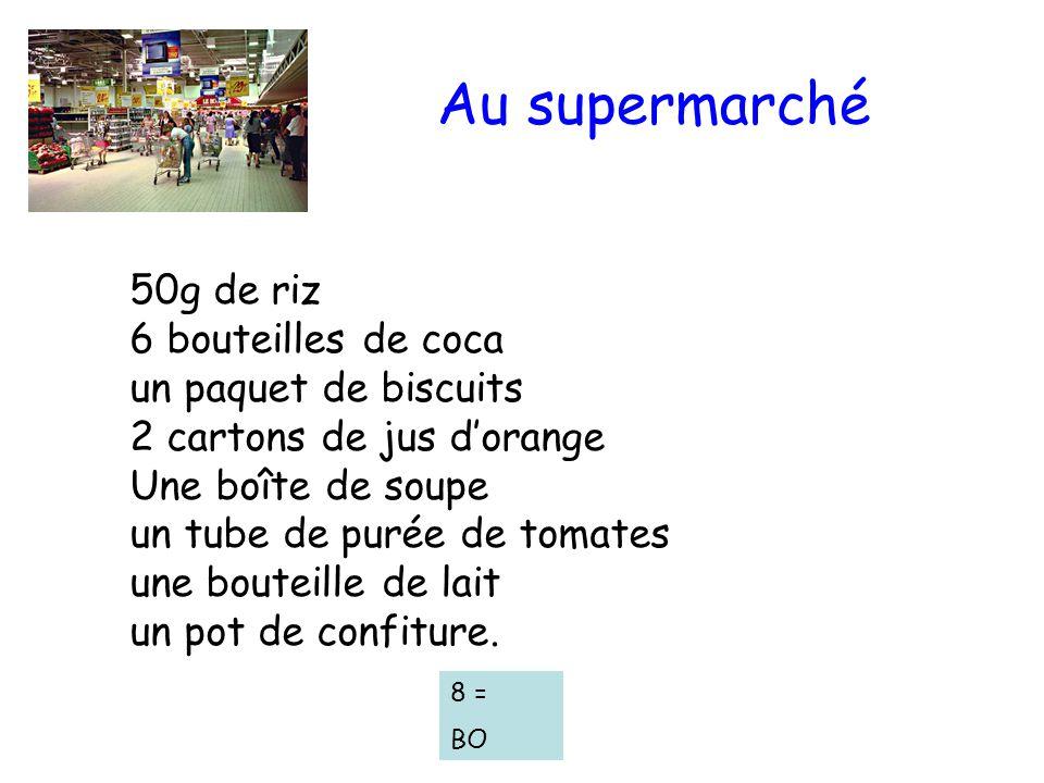 Au supermarché 50g de riz 6 bouteilles de coca un paquet de biscuits 2 cartons de jus dorange Une boîte de soupe un tube de purée de tomates une boute