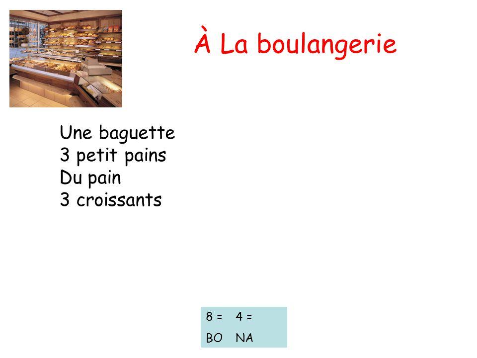 Une baguette 3 petit pains Du pain 3 croissants 8 = BO À La boulangerie 4 = NA
