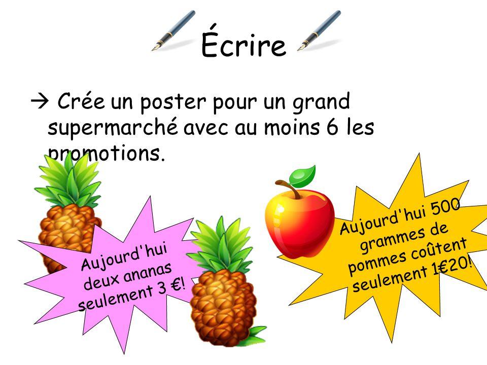 Écrire Crée un poster pour un grand supermarché avec au moins 6 les promotions. Aujourd'hui 500 grammes de pommes coûtent seulement 120! Aujourd'hui d