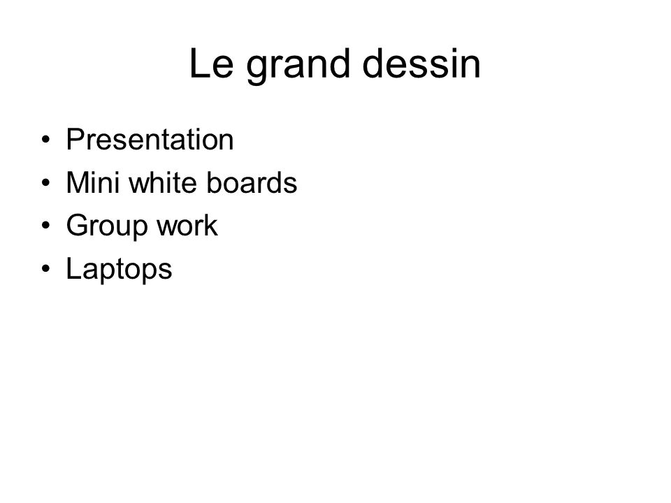 Le grand dessin Presentation Mini white boards Group work Laptops