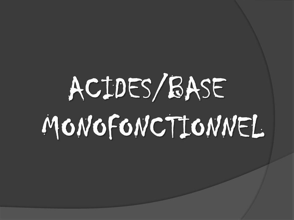 ACIDES/BASE MONOFONCTIONNEL
