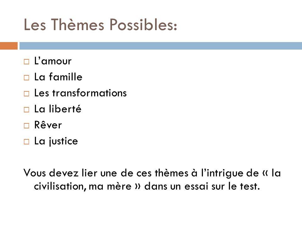 Les Thèmes Possibles: Lamour La famille Les transformations La liberté Rêver La justice Vous devez lier une de ces thèmes à lintrigue de « la civilisa