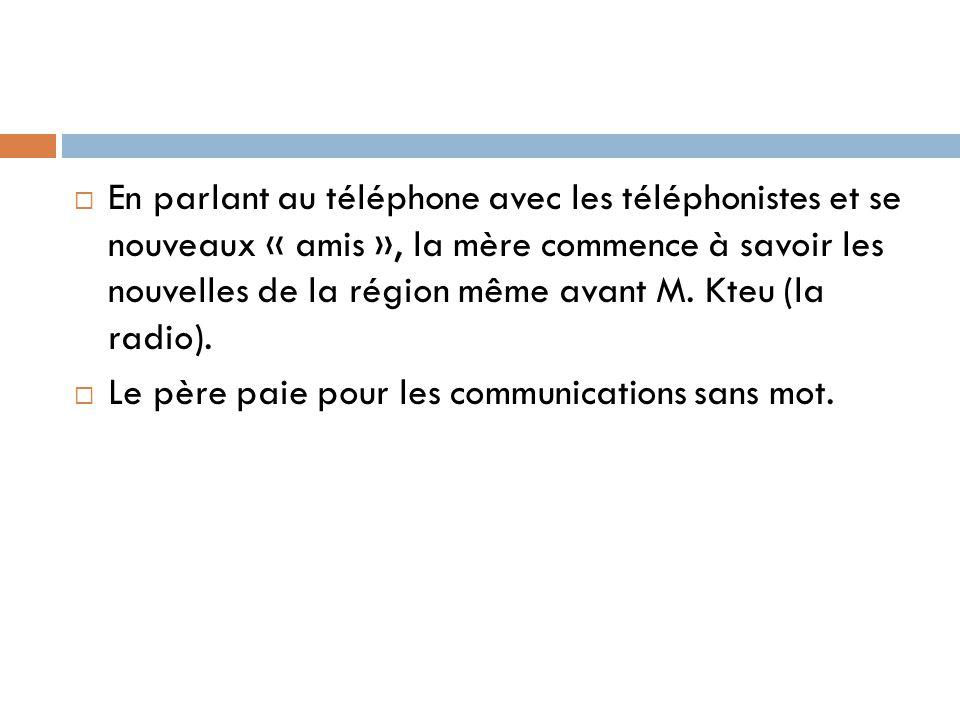 En parlant au téléphone avec les téléphonistes et se nouveaux « amis », la mère commence à savoir les nouvelles de la région même avant M. Kteu (la ra