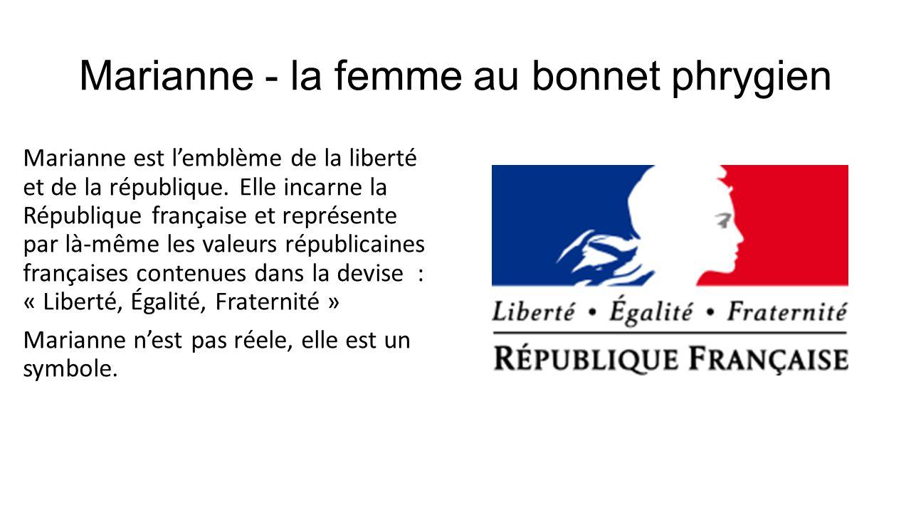 Marianne - la femme au bonnet phrygien Marianne est lemblème de la liberté et de la république. Elle incarne la République française et représente par