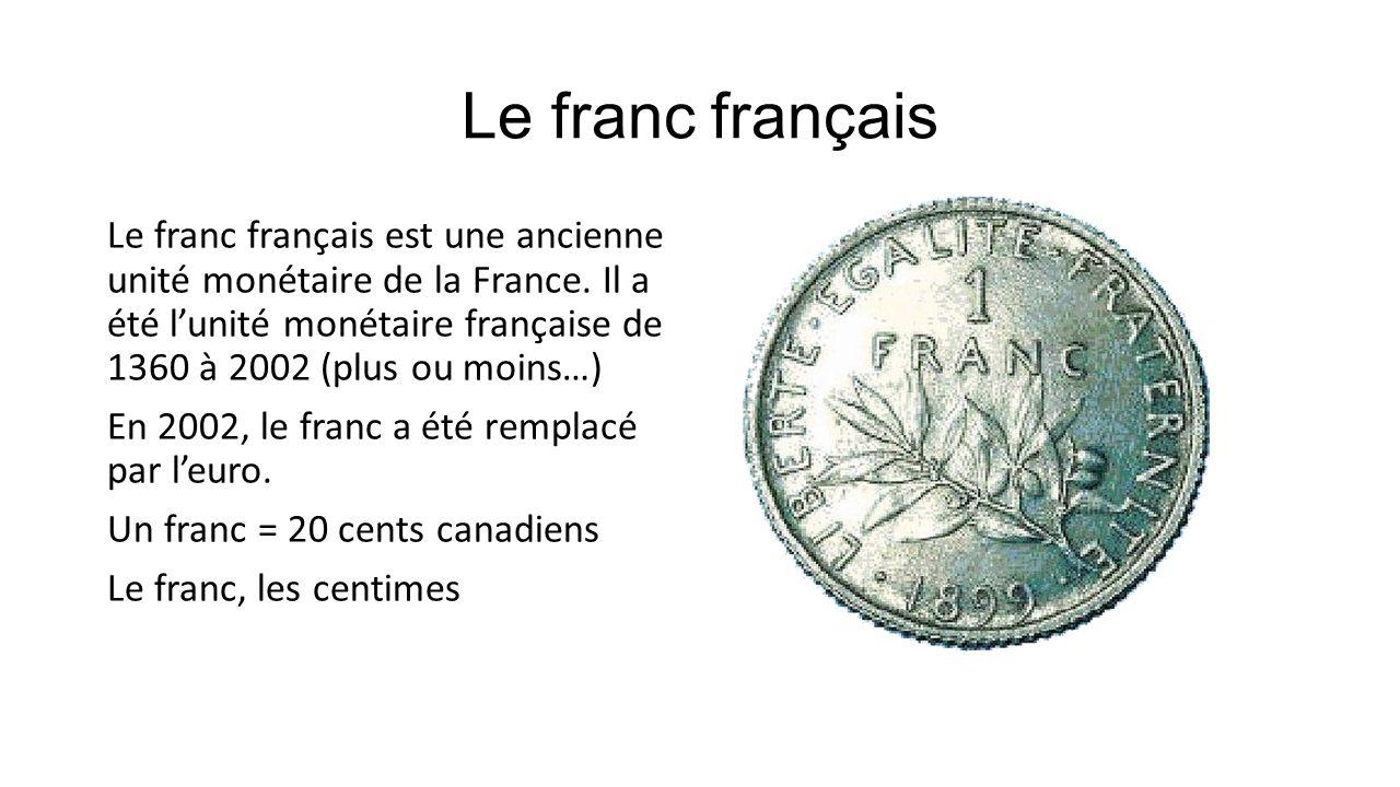 Le franc français Le franc français est une ancienne unité monétaire de la France. Il a été lunité monétaire française de 1360 à 2002 (plus ou moins…)