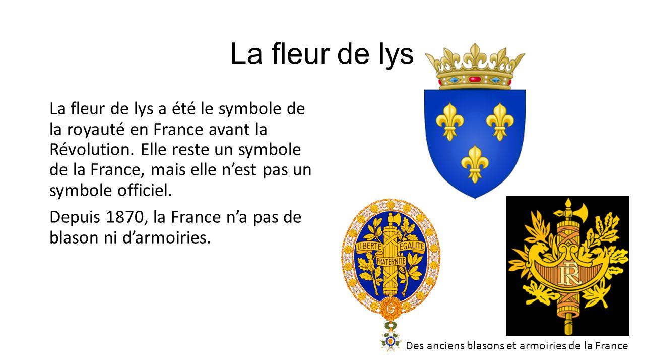 La fleur de lys La fleur de lys a été le symbole de la royauté en France avant la Révolution. Elle reste un symbole de la France, mais elle nest pas u
