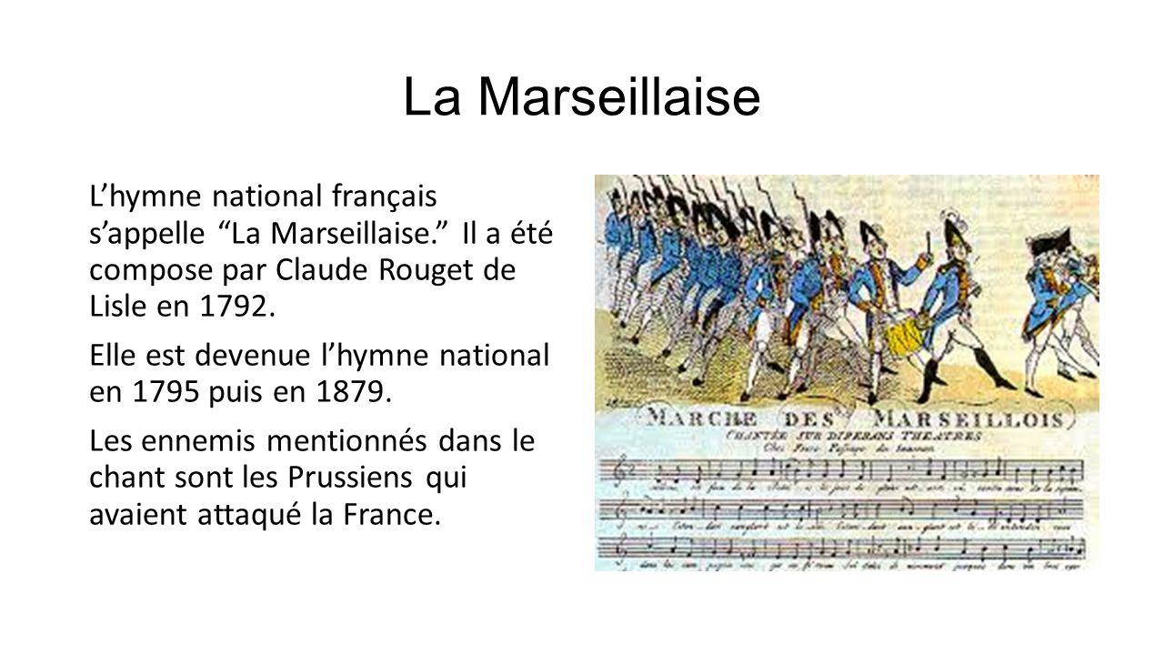 La Marseillaise Lhymne national français sappelle La Marseillaise. Il a été compose par Claude Rouget de Lisle en 1792. Elle est devenue lhymne nation