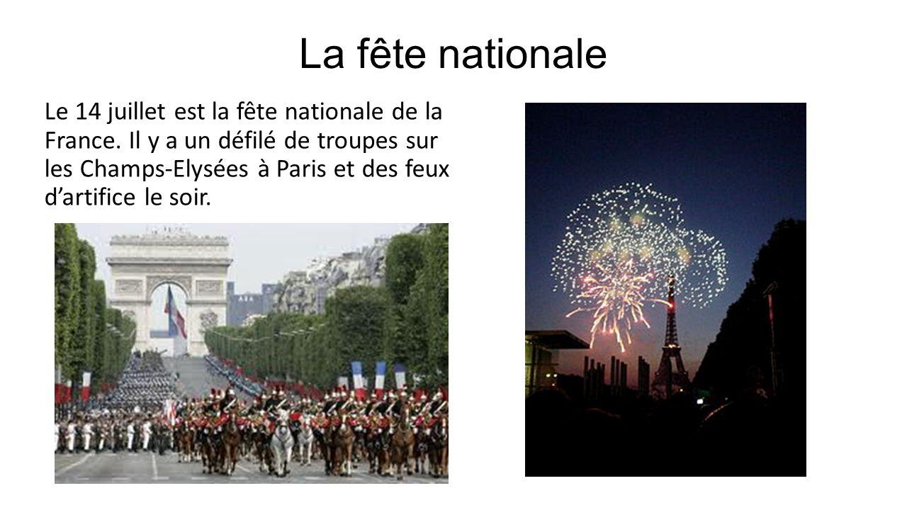 La fête nationale Le 14 juillet est la fête nationale de la France. Il y a un défilé de troupes sur les Champs-Elysées à Paris et des feux dartifice l