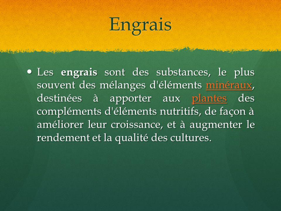 Engrais Les engrais sont des substances, le plus souvent des mélanges d'éléments minéraux, destinées à apporter aux plantes des compléments d'éléments