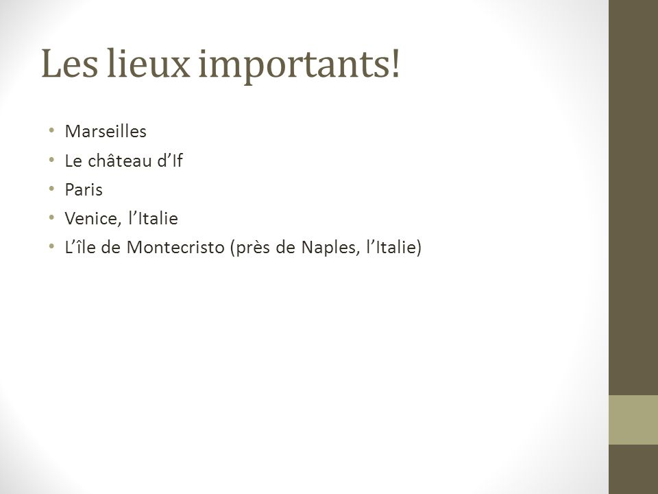 Les lieux importants! Marseilles Le château dIf Paris Venice, lItalie Lîle de Montecristo (près de Naples, lItalie)