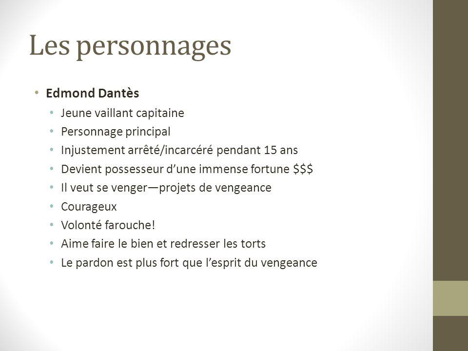 Les personnages Edmond Dantès Jeune vaillant capitaine Personnage principal Injustement arrêté/incarcéré pendant 15 ans Devient possesseur dune immens