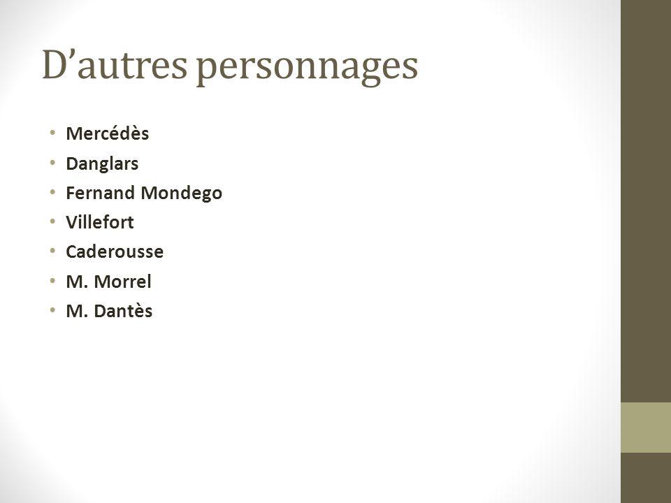 Dautres personnages Mercédès Danglars Fernand Mondego Villefort Caderousse M. Morrel M. Dantès