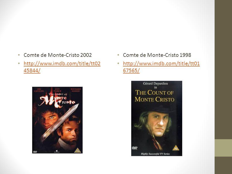Comte de Monte-Cristo 2002 http://www.imdb.com/title/tt02 45844/ http://www.imdb.com/title/tt02 45844/ Comte de Monte-Cristo 1998 http://www.imdb.com/