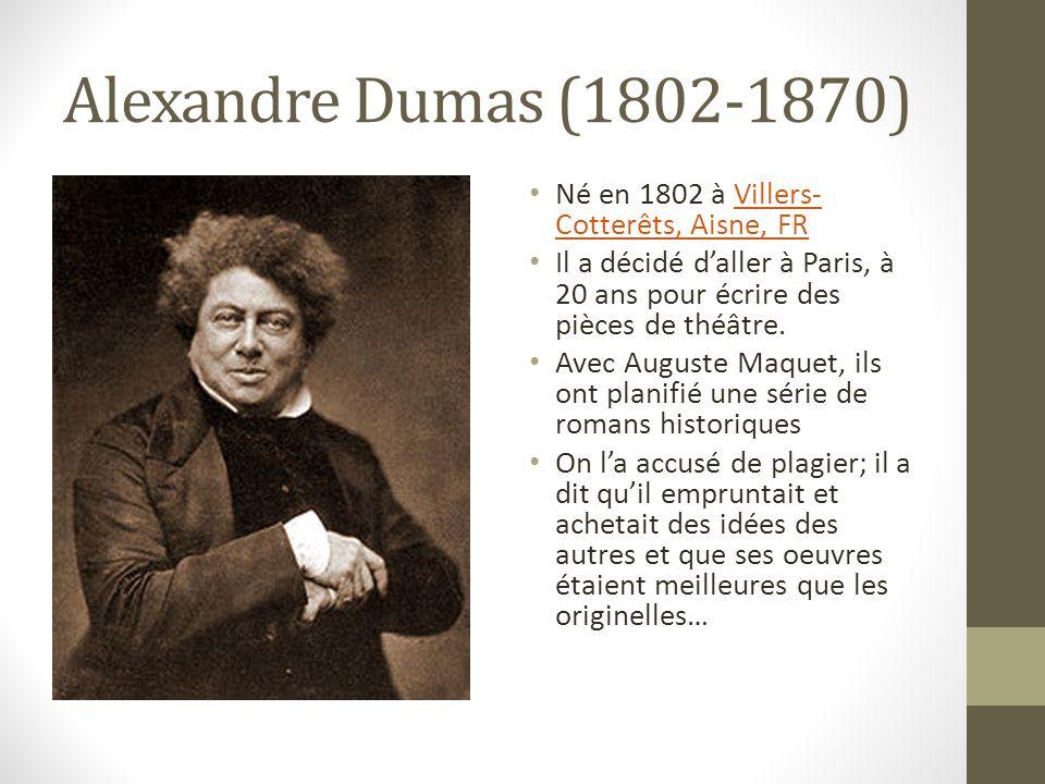 Alexandre Dumas (1802-1870) Né en 1802 à Villers- Cotterêts, Aisne, FRVillers- Cotterêts, Aisne, FR Il a décidé daller à Paris, à 20 ans pour écrire des pièces de théâtre.