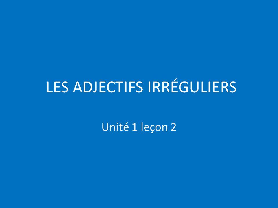 Unité 1 leçon 2 LES ADJECTIFS IRRÉGULIERS