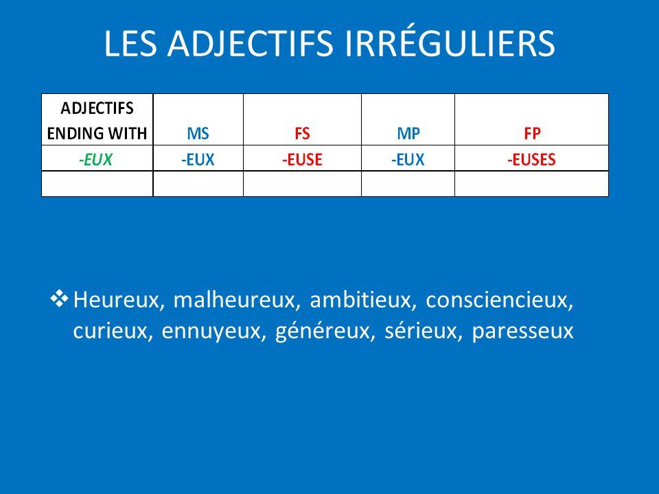 Adjectives ending with MSFSMPFP -AL -ALE-AUX-ALES Génial, libéral, original LES ADJECTIFS IRRÉGULIERS