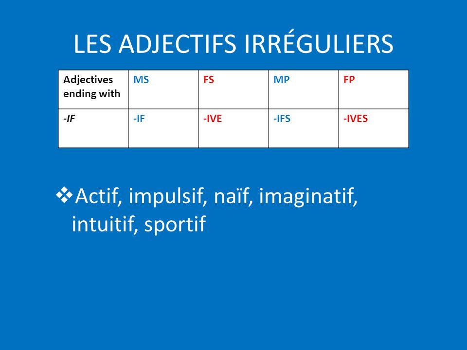 LES ADJECTIFS IRRÉGULIERS Intellectuel, ponctuel, spirituel Adjectives ending with MSFSMPFP -EL -ELLE-ELS-ELLES