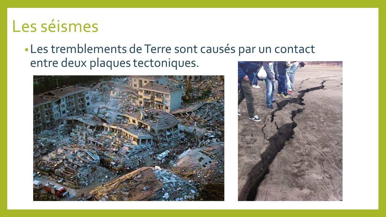 Les tremblements de Terre sont causés par un contact entre deux plaques tectoniques.
