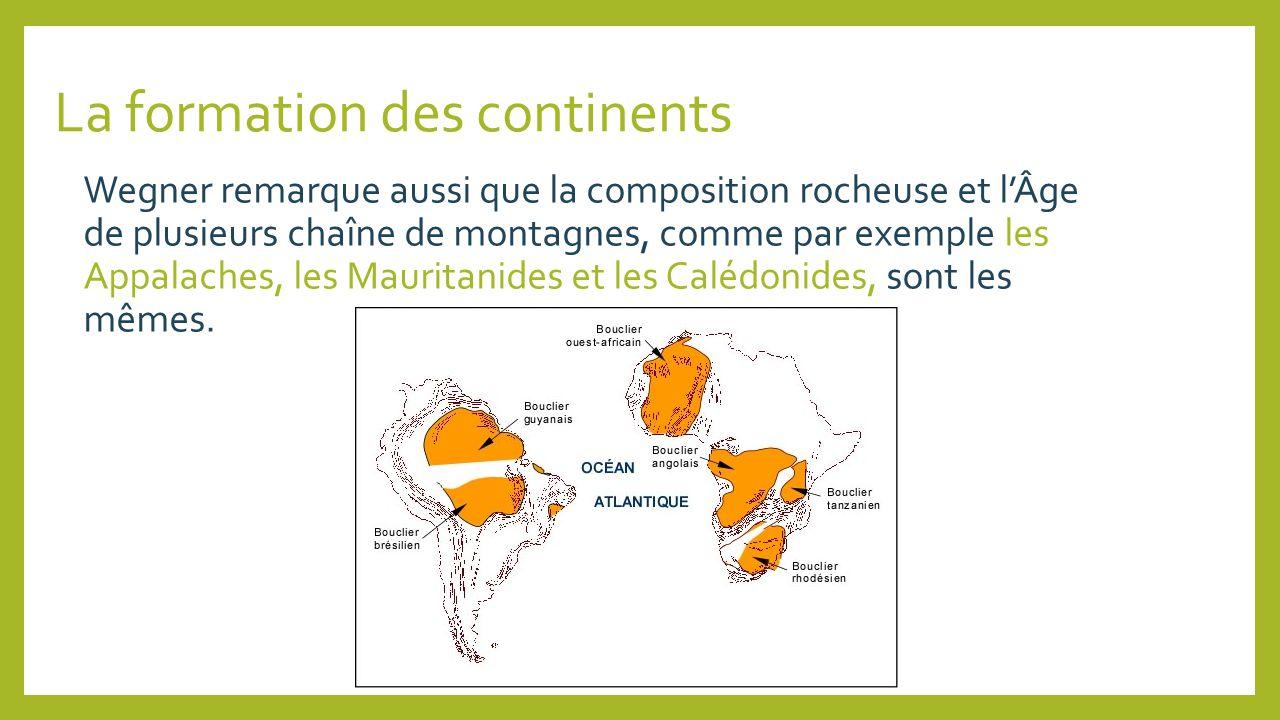 La formation des continents Wegner remarque aussi que la composition rocheuse et lÂge de plusieurs chaîne de montagnes, comme par exemple les Appalach