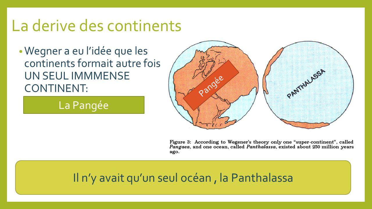 La derive des continents Wegner a eu lidée que les continents formait autre fois UN SEUL IMMMENSE CONTINENT: La Pangée Il ny avait quun seul océan, la Panthalassa Pangée
