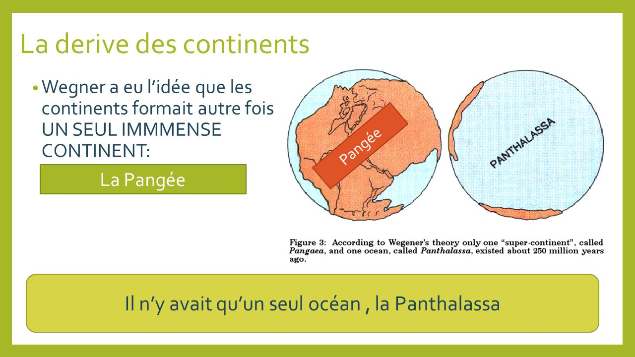 La derive des continents Wegner a eu lidée que les continents formait autre fois UN SEUL IMMMENSE CONTINENT: La Pangée Il ny avait quun seul océan, la