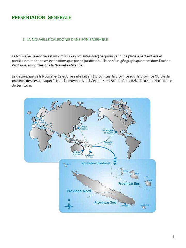 PRESENTATION GENERALE 1- LA NOUVELLE CALEDONIE DANS SON ENSEMBLE La Nouvelle-Calédonie est un P.O.M. (Pays dOutre-Mer) ce qui lui vaut une place à par