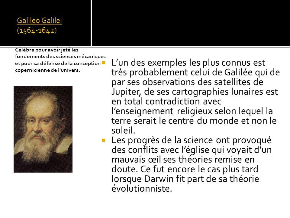 Galileo Galilei (1564-1642) Lun des exemples les plus connus est très probablement celui de Galilée qui de par ses observations des satellites de Jupiter, de ses cartographies lunaires est en total contradiction avec lenseignement religieux selon lequel la terre serait le centre du monde et non le soleil.