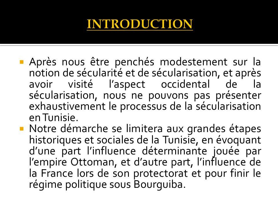 Après nous être penchés modestement sur la notion de sécularité et de sécularisation, et après avoir visité laspect occidental de la sécularisation, nous ne pouvons pas présenter exhaustivement le processus de la sécularisation en Tunisie.