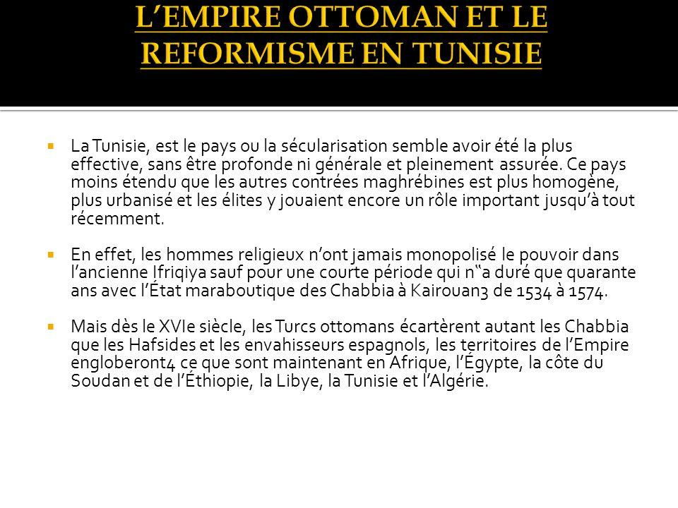 La Tunisie, est le pays ou la sécularisation semble avoir été la plus effective, sans être profonde ni générale et pleinement assurée.