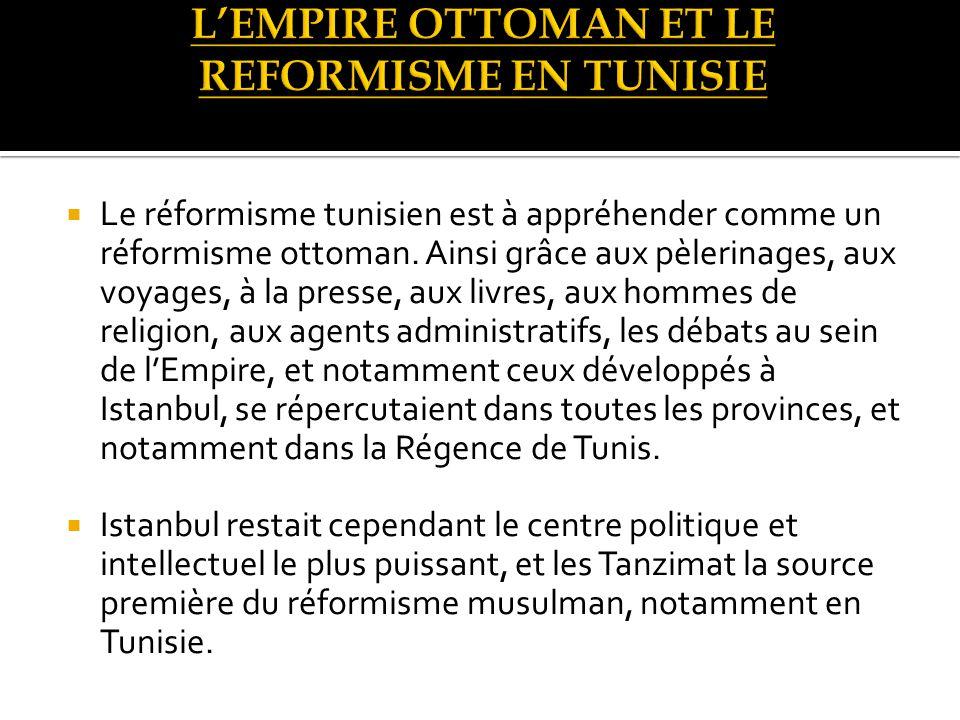 Le réformisme tunisien est à appréhender comme un réformisme ottoman.