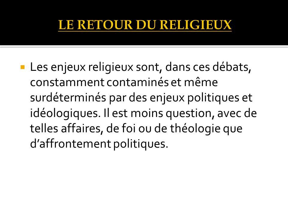 Les enjeux religieux sont, dans ces débats, constamment contaminés et même surdéterminés par des enjeux politiques et idéologiques.