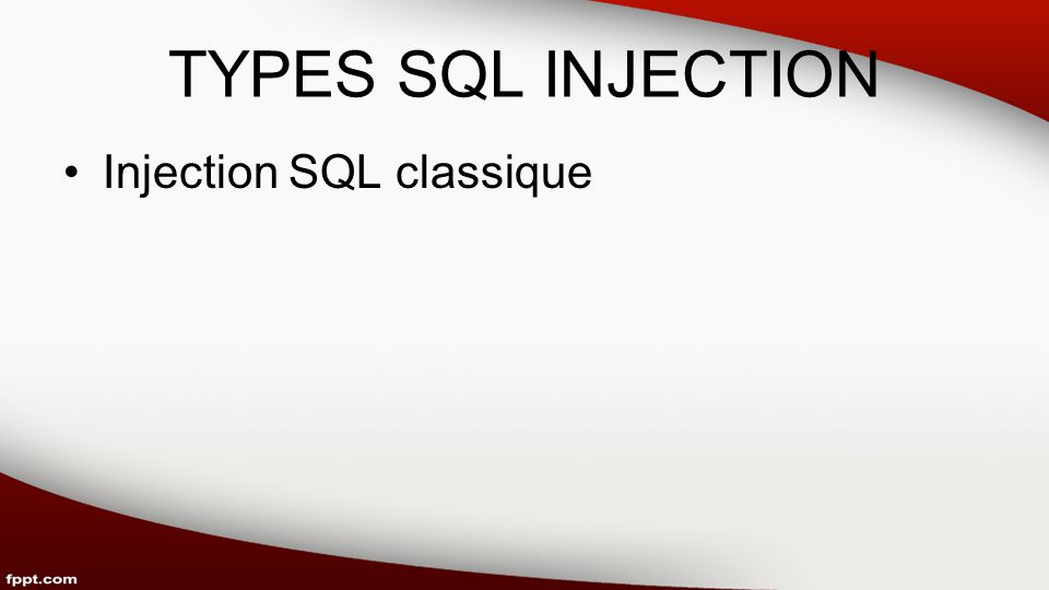 TYPES SQL INJECTION Injection SQL classique