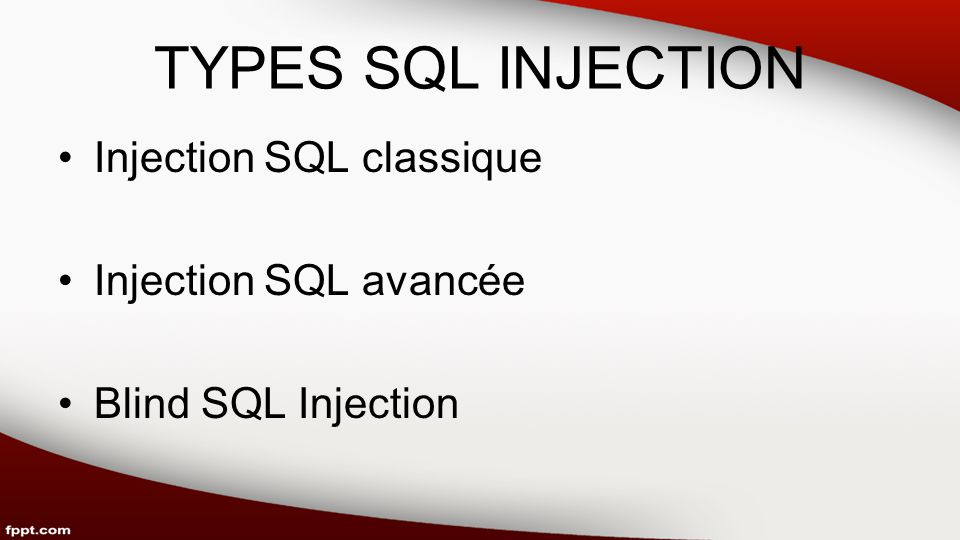 TYPES SQL INJECTION Injection SQL classique Injection SQL avancée Blind SQL Injection