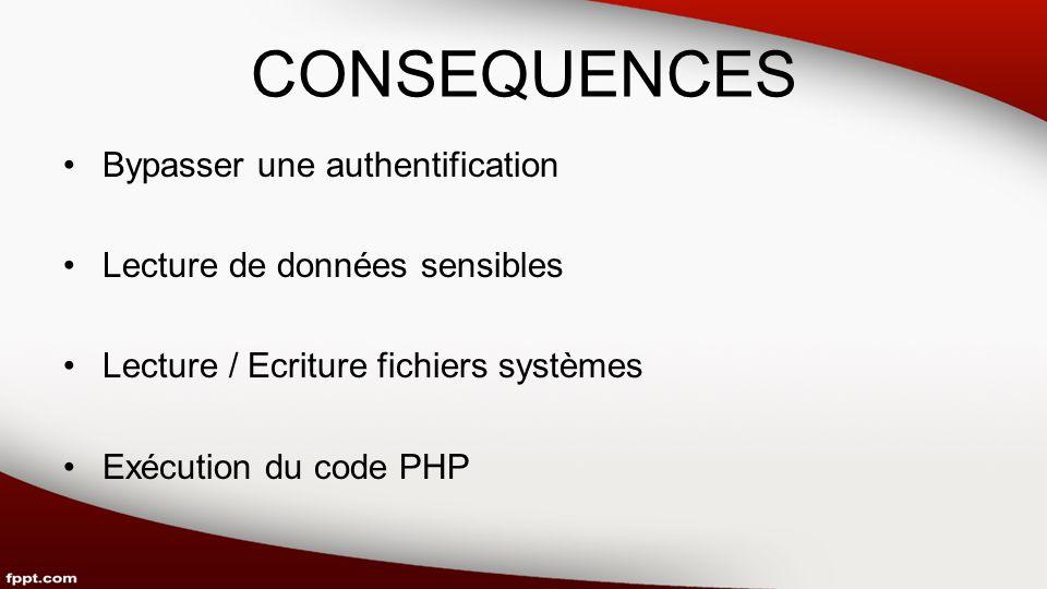 CONSEQUENCES Bypasser une authentification Lecture de données sensibles Lecture / Ecriture fichiers systèmes Exécution du code PHP