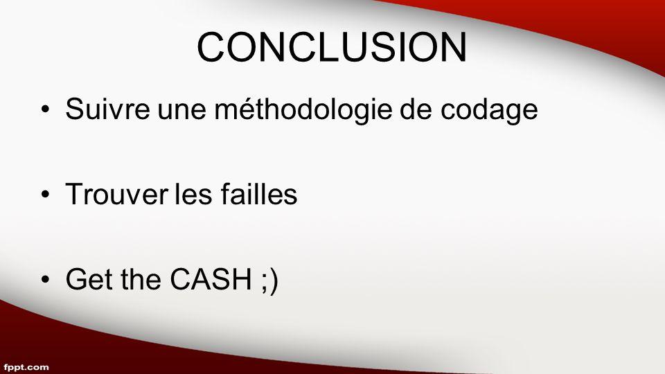 CONCLUSION Suivre une méthodologie de codage Trouver les failles Get the CASH ;)