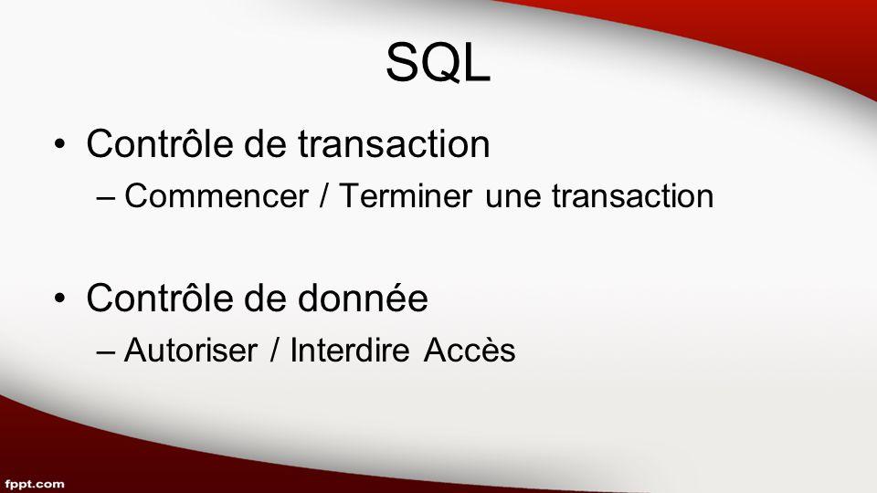 SQL Contrôle de transaction –Commencer / Terminer une transaction Contrôle de donnée –Autoriser / Interdire Accès
