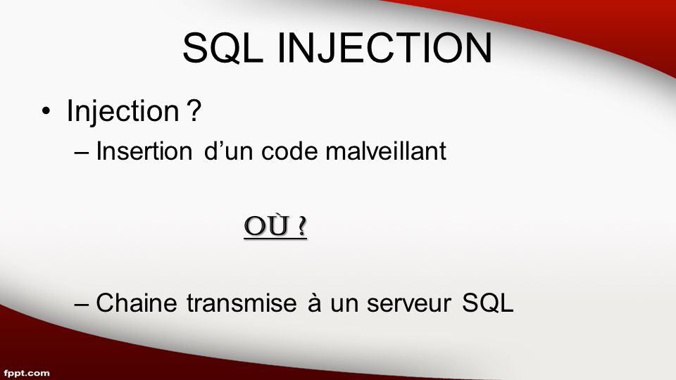 SQL INJECTION Injection –Insertion dun code malveillant Où –Chaine transmise à un serveur SQL