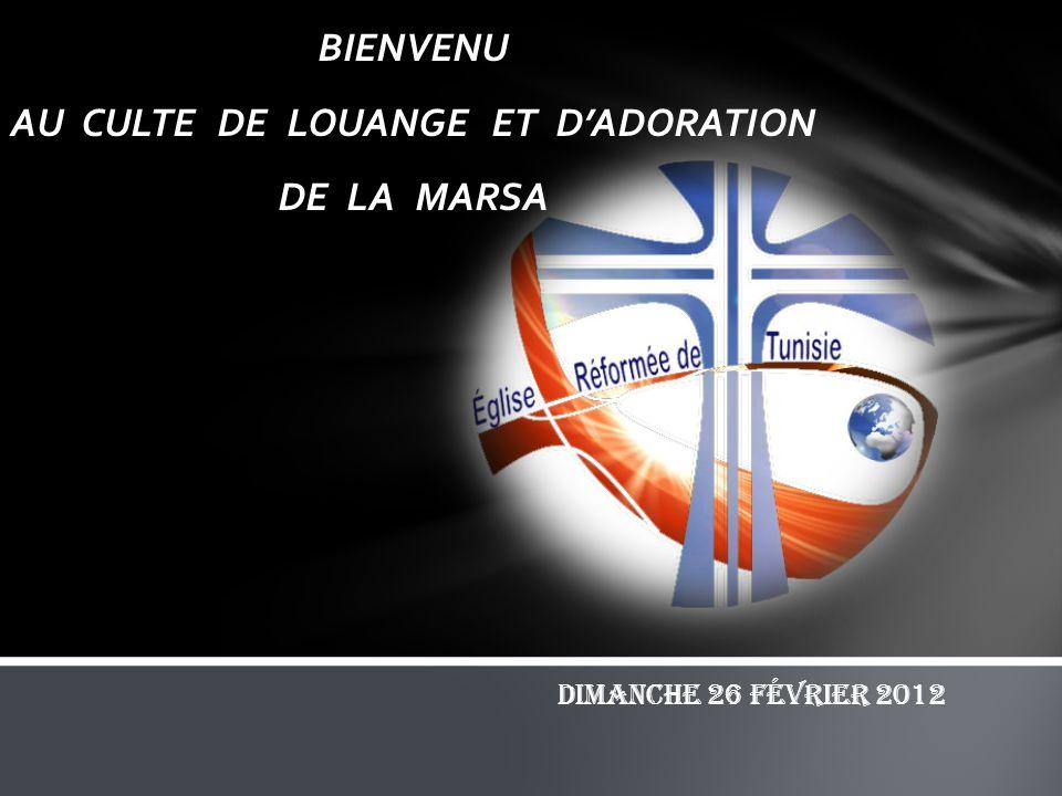 BIENVENU AU CULTE DE LOUANGE ET DADORATION DE LA MARSA Dimanche 26 Février 2012