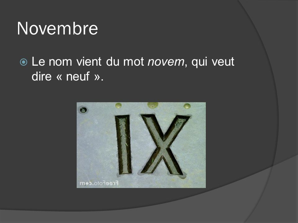 Novembre Le nom vient du mot novem, qui veut dire « neuf ».