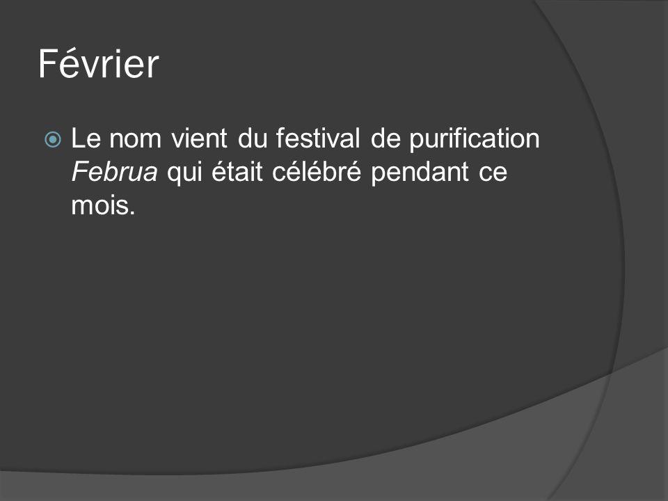 Février Le nom vient du festival de purification Februa qui était célébré pendant ce mois.