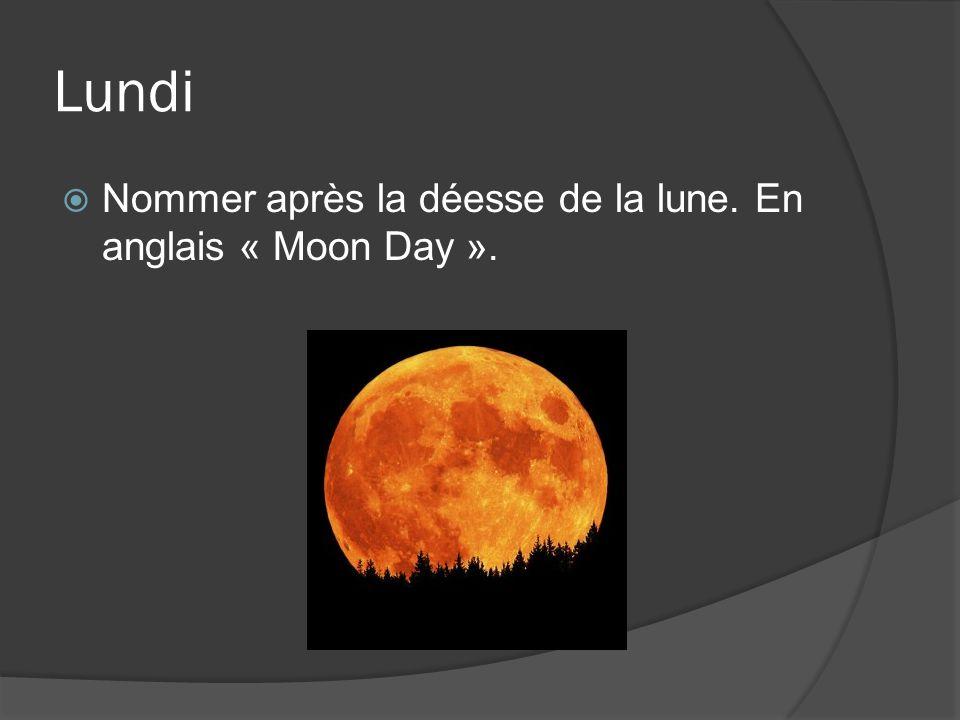 Lundi Nommer après la déesse de la lune. En anglais « Moon Day ».
